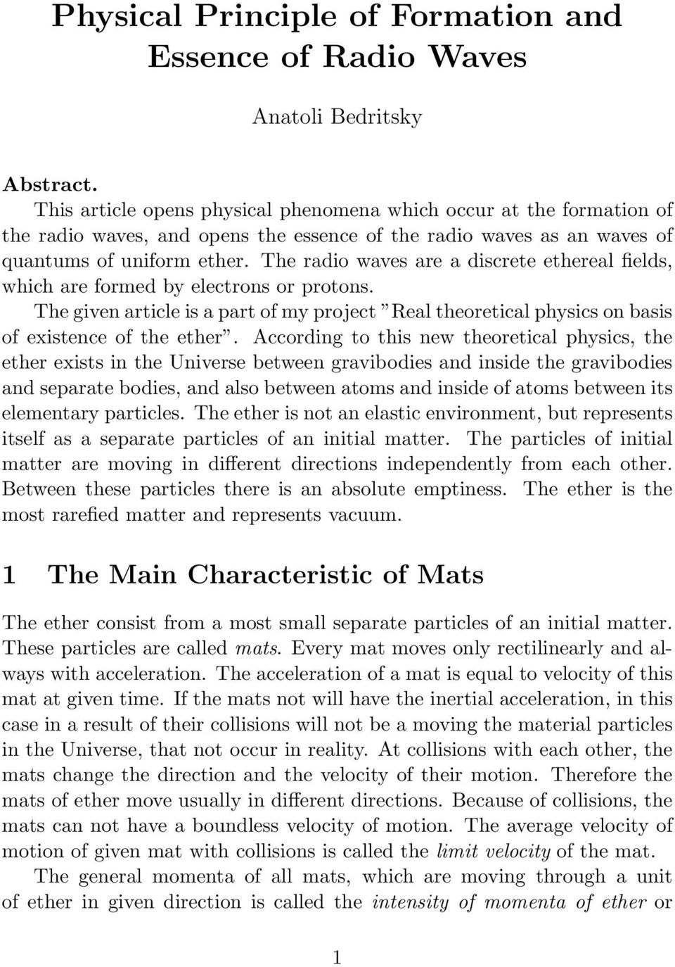 The radio waves are a discrete ethereal fields, which are formed by electrons or protons. The given article is a part of my project Real theoretical physics on basis of existence of the ether.