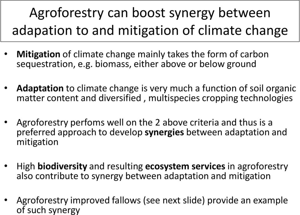 technologies Agroforestry perfoms well on the 2 above criteria and thus is a preferred approach to develop synergies between adaptation and mitigation High biodiversity