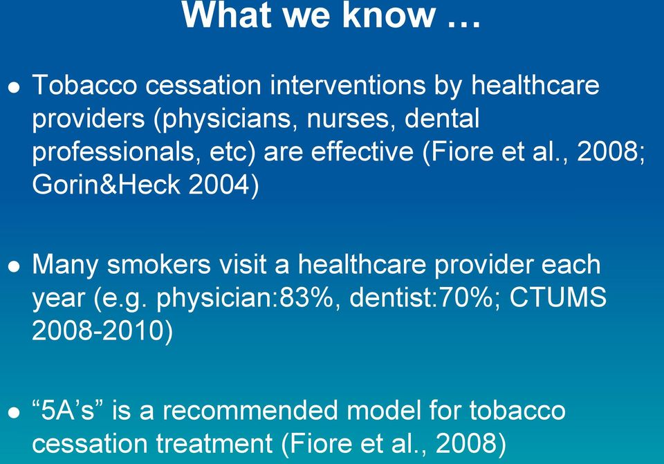, 2008; Gorin&Heck 2004) Many smokers visit a healthcare provider each year (e.g.