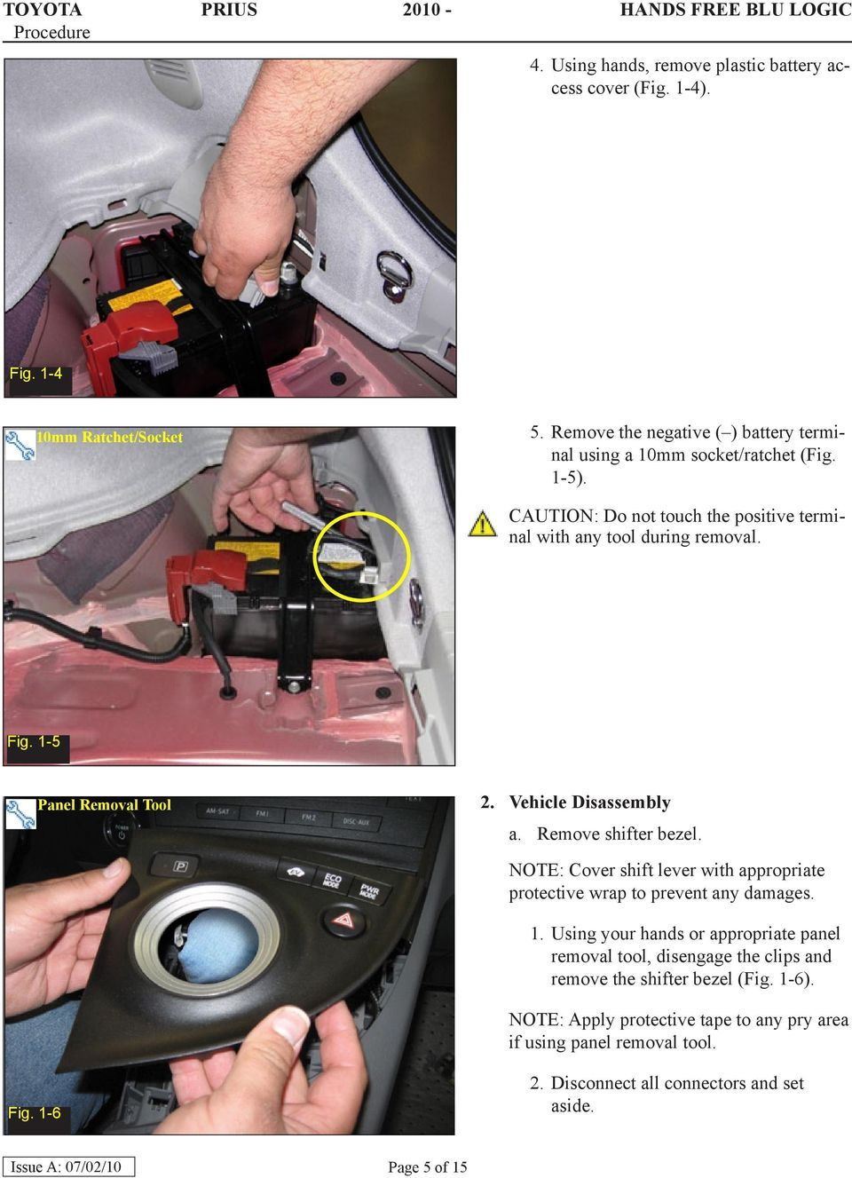 1-5 Panel Removal Tool 2. Vehicle Disassembly a. Remove shifter bezel. NOTE: Cover shift lever with appropriate protective wrap to prevent any damages. 1.