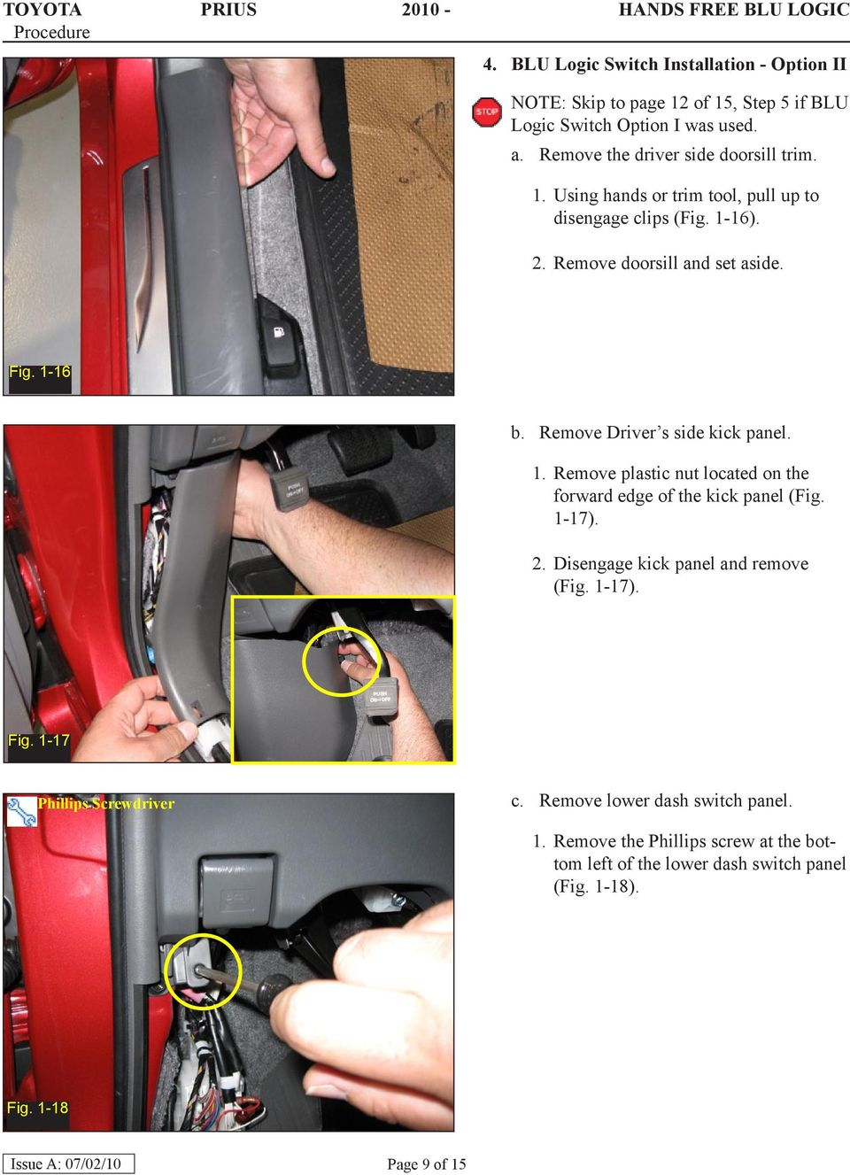 Remove Driver s side kick panel. 1. Remove plastic nut located on the forward edge of the kick panel (Fig. 1-17). 2. Disengage kick panel and remove (Fig.