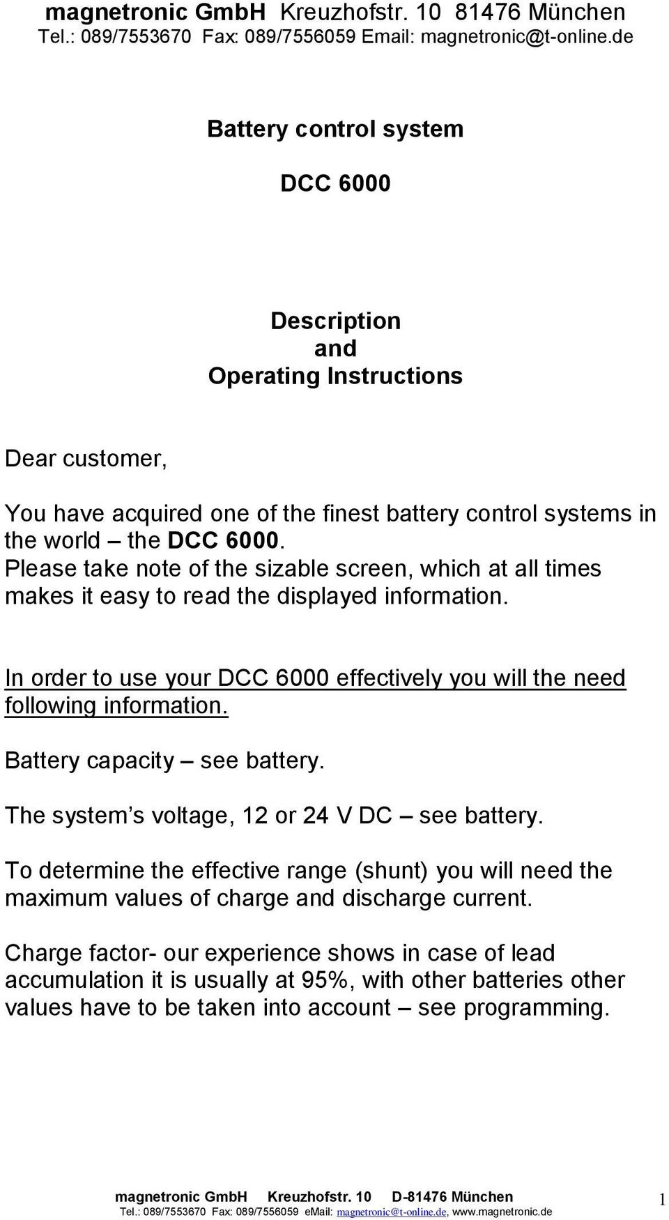 Please take note of the sizable screen, which at all times makes it easy to read the displayed information. In order to use your DCC 6000 effectively you will the need following information.