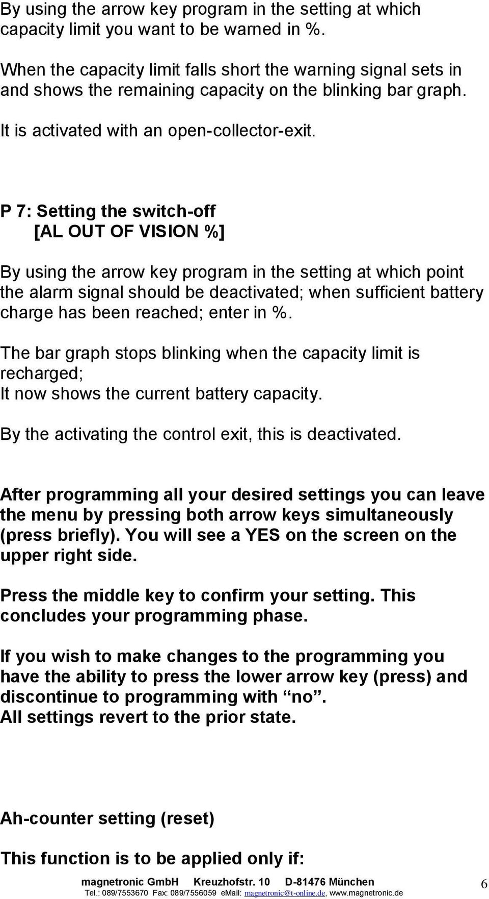 P 7: Setting the switch-off [AL OUT OF VISION %] By using the arrow key program in the setting at which point the alarm signal should be deactivated; when sufficient battery charge has been reached;