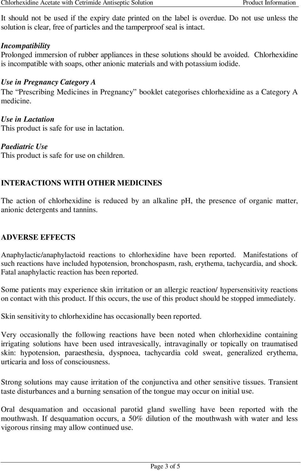 Use in Pregnancy Category A The Prescribing Medicines in Pregnancy booklet categorises chlorhexidine as a Category A medicine. Use in Lactation This product is safe for use in lactation.