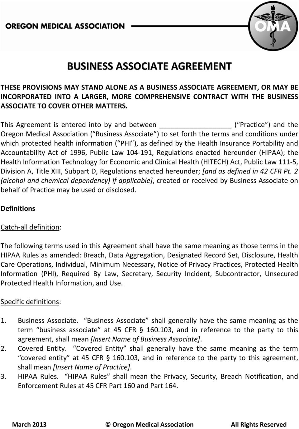 This Agreement is entered into by and between ( Practice ) and the Oregon Medical Association ( Business Associate ) to set forth the terms and conditions under which protected health information (