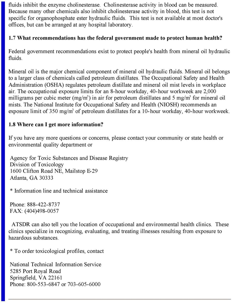This test is not available at most doctor's offices, but can be arranged at any hospital laboratory. 1.7 What recommendations has the federal government made to protect human health?
