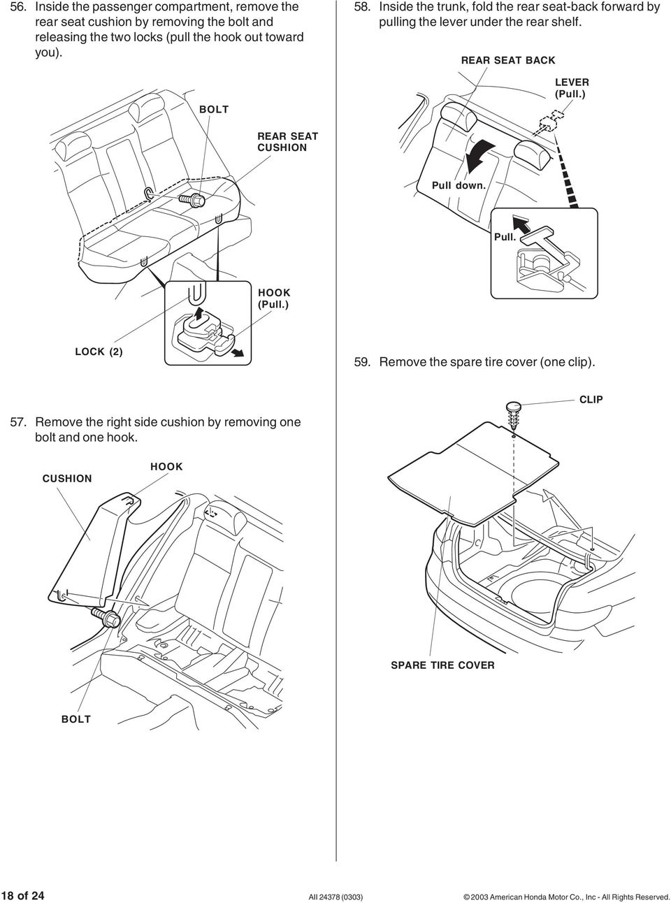 ) REAR SEAT CUSHION Pull down. Pull. HOOK (Pull.) 2527040M LOCK (2) 59. Remove the spare tire cover (one clip). 2226040K 57.