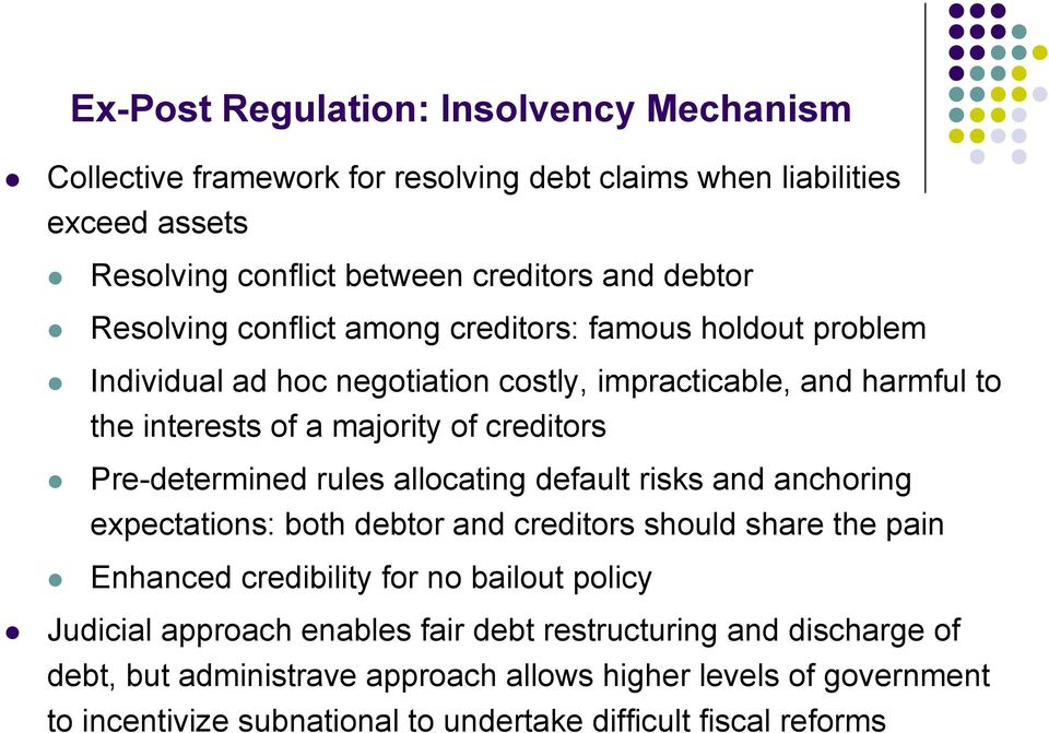 Pre-determined rules allocating default risks and anchoring expectations: both debtor and creditors should share the pain Enhanced credibility for no bailout policy Judicial