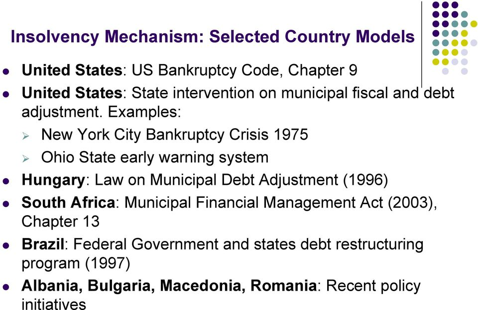 Examples: New York City Bankruptcy Crisis 1975 Ohio State early warning system Hungary: Law on Municipal Debt Adjustment