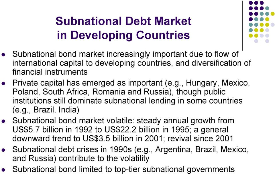 g., Brazil, India) Subnational bond market volatile: steady annual growth from US$5.7 billion in 1992 to US$22.2 billion in 1995; a general downward trend to US$3.