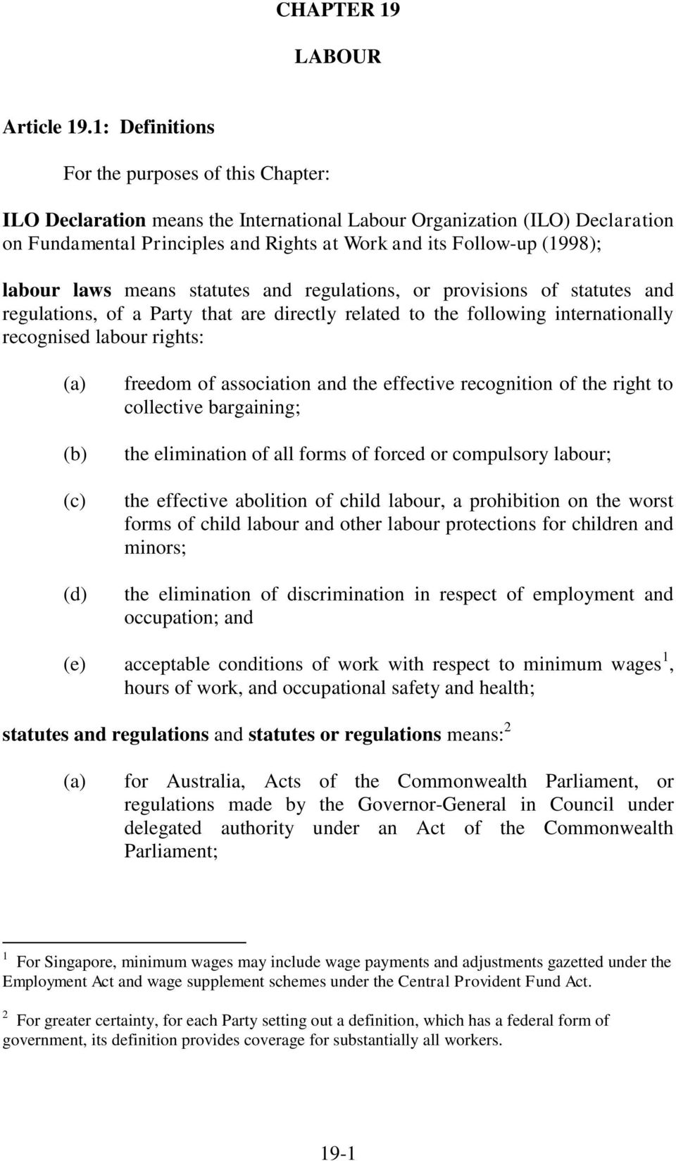 labour laws means statutes and regulations, or provisions of statutes and regulations, of a Party that are directly related to the following internationally recognised labour rights: freedom of