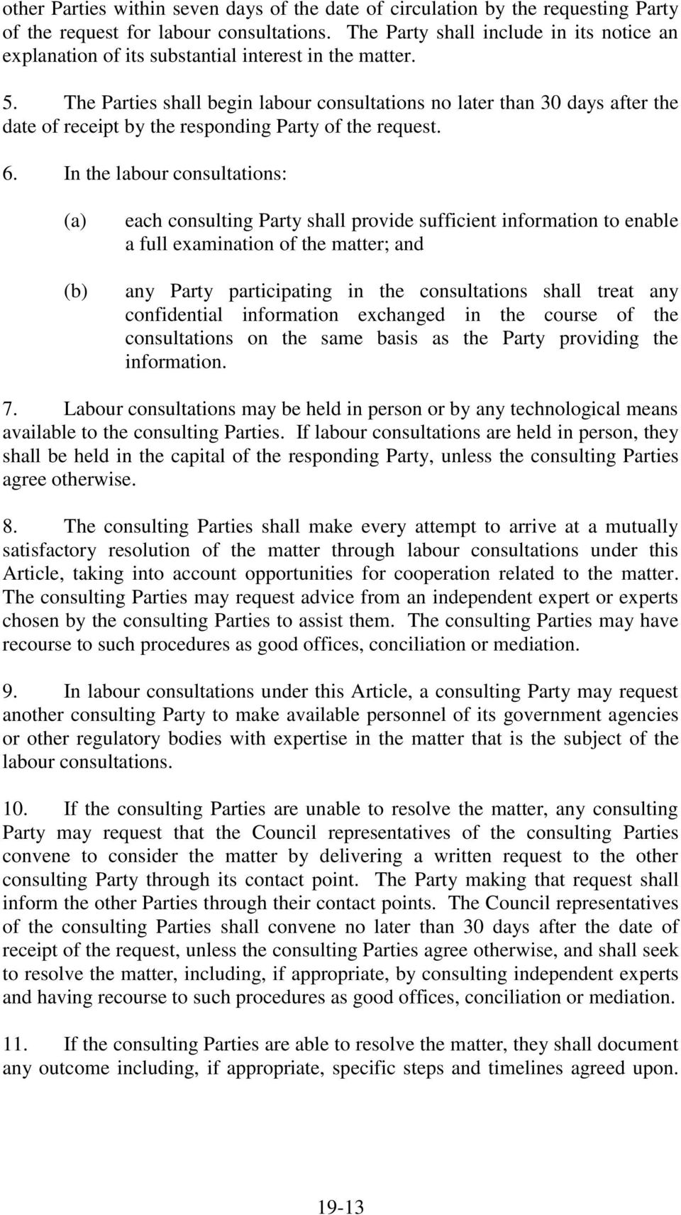 The Parties shall begin labour consultations no later than 30 days after the date of receipt by the responding Party of the request. 6.