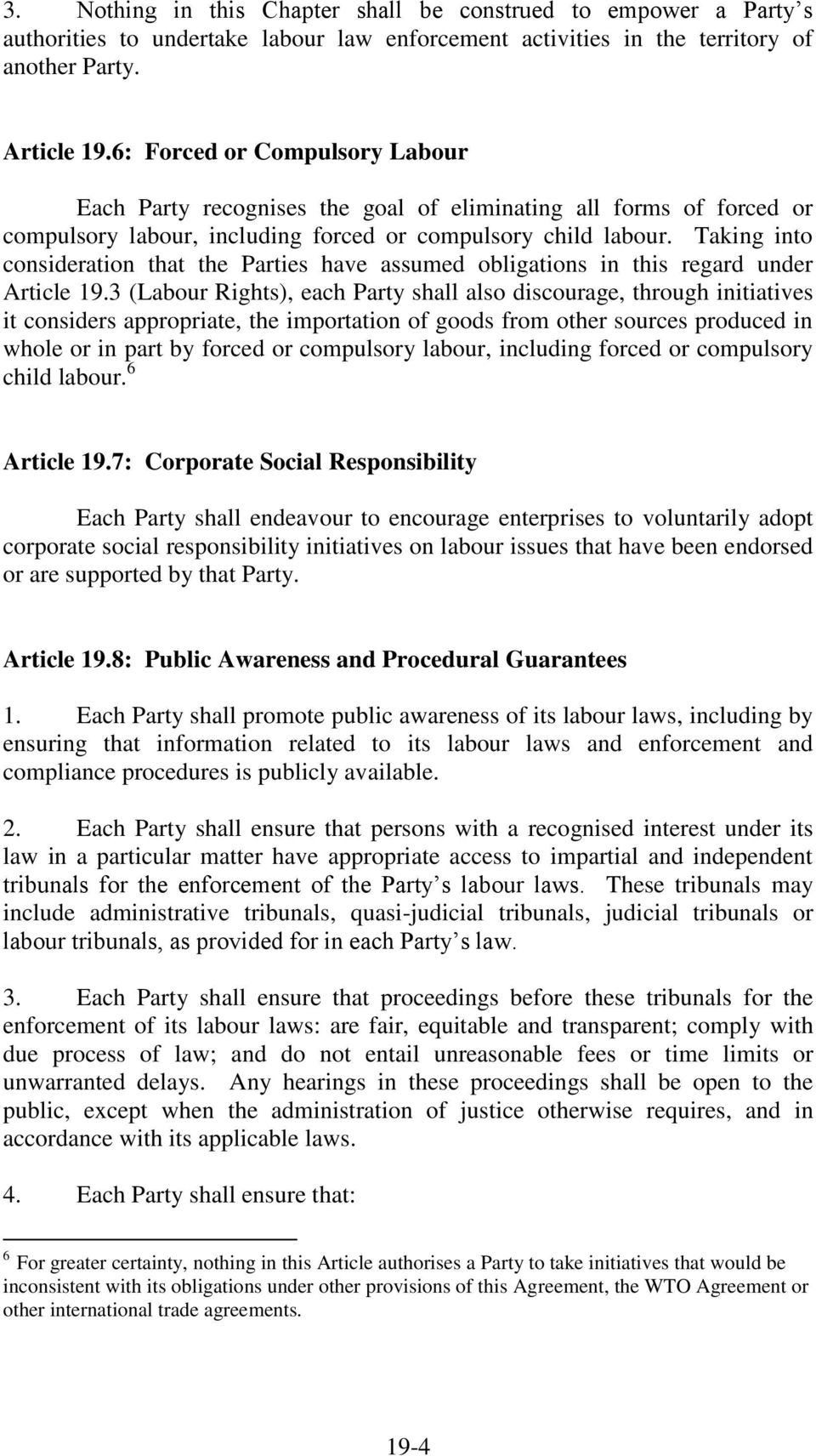 Taking into consideration that the Parties have assumed obligations in this regard under Article 19.