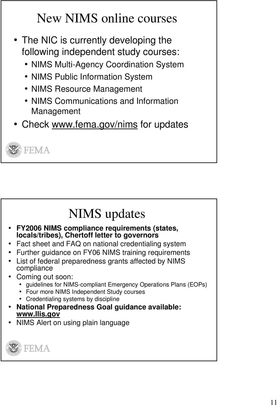 gov/nims for updates NIMS updates FY2006 NIMS compliance requirements (states, locals/tribes), Chertoff letter to governors Fact sheet and FAQ on national credentialing system Further guidance on
