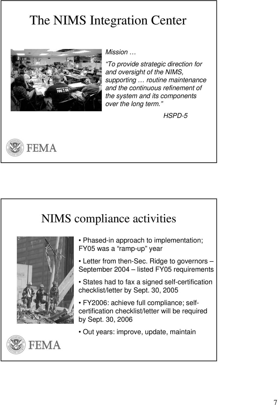 HSPD-5 NIMS compliance activities Phased-in approach to implementation; FY05 was a ramp-up year Letter from then-sec.