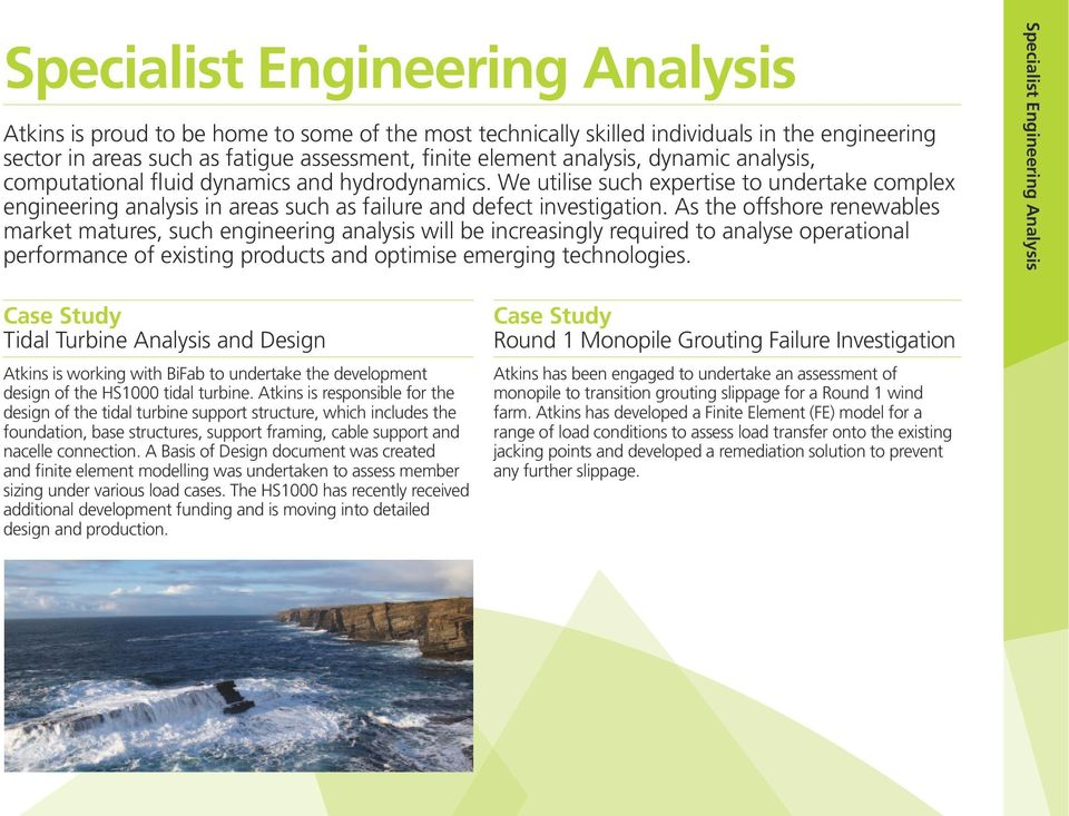 As the offshore renewables market matures, such engineering analysis will be increasingly required to analyse operational performance of existing products and optimise emerging technologies.