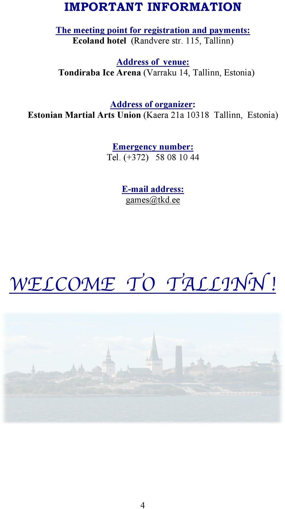 115, Tallinn) Address of venue: Tondiraba Ice Arena (Varraku 14, Tallinn, Estonia)