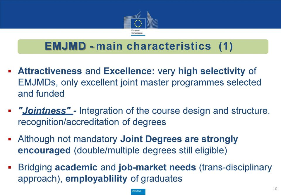 recognition/accreditation of degrees Although not mandatory Joint Degrees are strongly encouraged (double/multiple