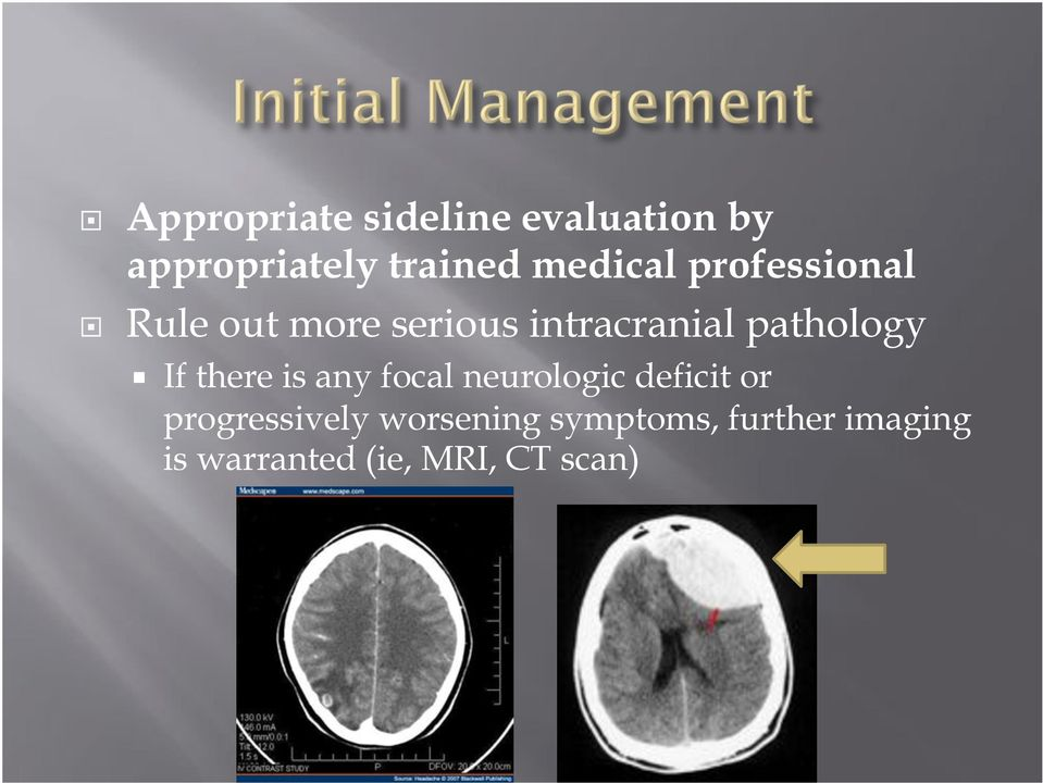 "Rule out more serious intracranial pathology "" If there is any"