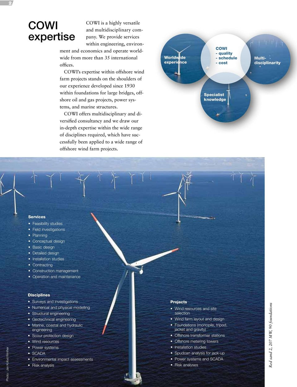 Worldwide experience COWI - quality - schedule - cost Multidisciplinarity COWI s expertise within offshore wind farm projects stands on the shoulders of our experience developed since 1930 within