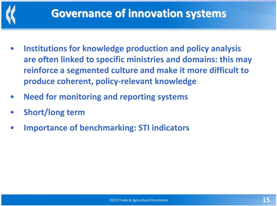 more difficult to produce coherent, policy relevant knowledge Need for monitoring and reporting