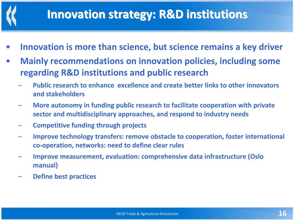 private sector and multidisciplinary approaches, and respond to industry needs Competitive funding through projects Improve technology transfers: remove obstacle to cooperation, foster