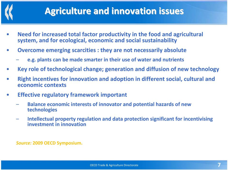 plants can be made smarter in their use of water and nutrients Key role of technological change; generation and diffusion of new technology Right incentives for innovation and adoption in