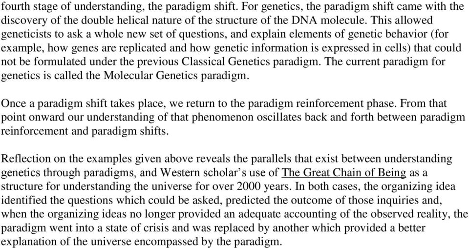 could not be formulated under the previous Classical Genetics paradigm. The current paradigm for genetics is called the Molecular Genetics paradigm.