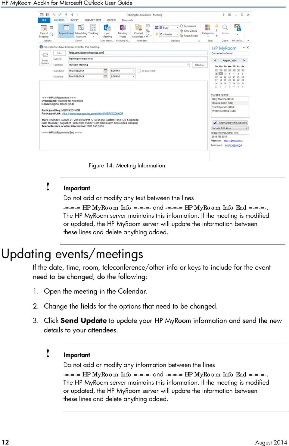 Updating events/meetings If the date, time, room, teleconference/other info or keys to include for the event need to be changed, do the following: 1. Open the meeting in the Calendar. 2.