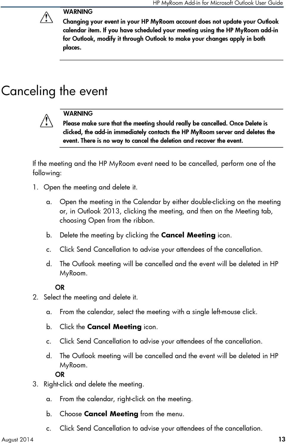 Canceling the event WARNING Please make sure that the meeting should really be cancelled. Once Delete is clicked, the add-in immediately contacts the HP MyRoom server and deletes the event.
