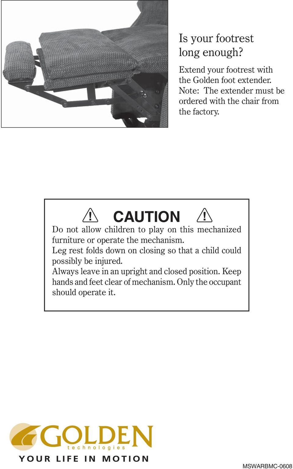 CAUTION Do not allow children to play on this mechanized furniture or operate the mechanism.