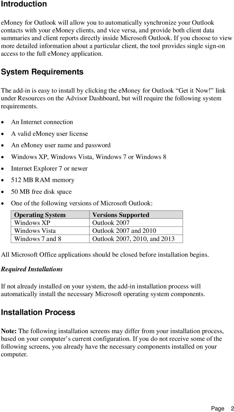 System Requirements The add-in is easy to install by clicking the emoney for Outlook Get it Now! link under Resources on the Advisor Dashboard, but will require the following system requirements.
