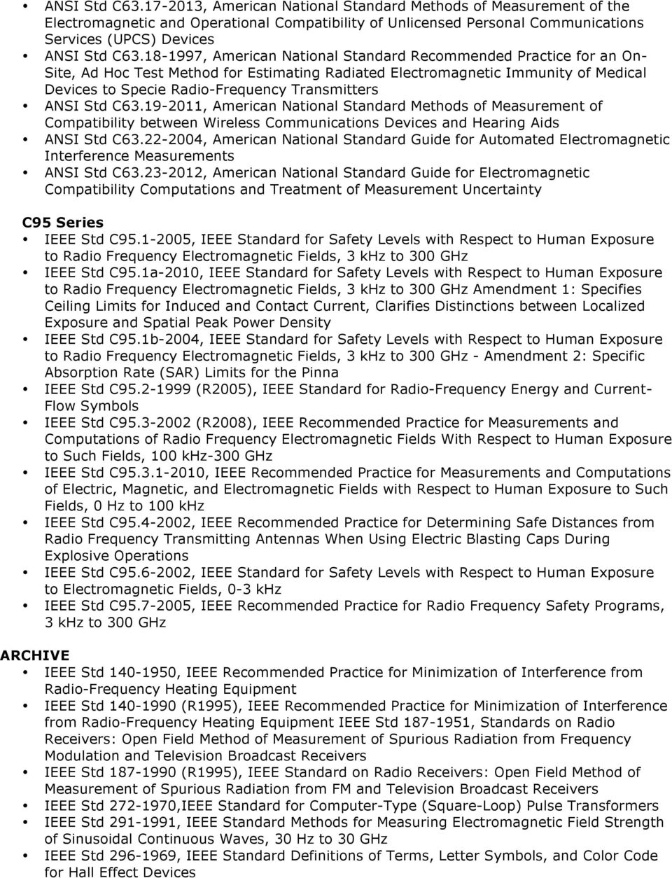 ANSI Std C63.19-2011, American National Standard Methods of Measurement of Compatibility between Wireless Communications Devices and Hearing Aids ANSI Std C63.
