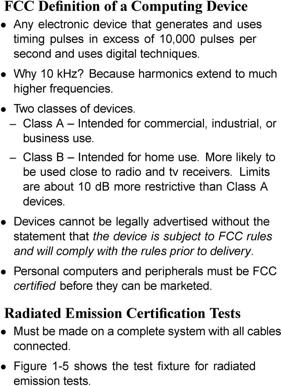 More likely to be used close to radio and tv receivers. Limits are about 10 db more restrictive than Class A devices.