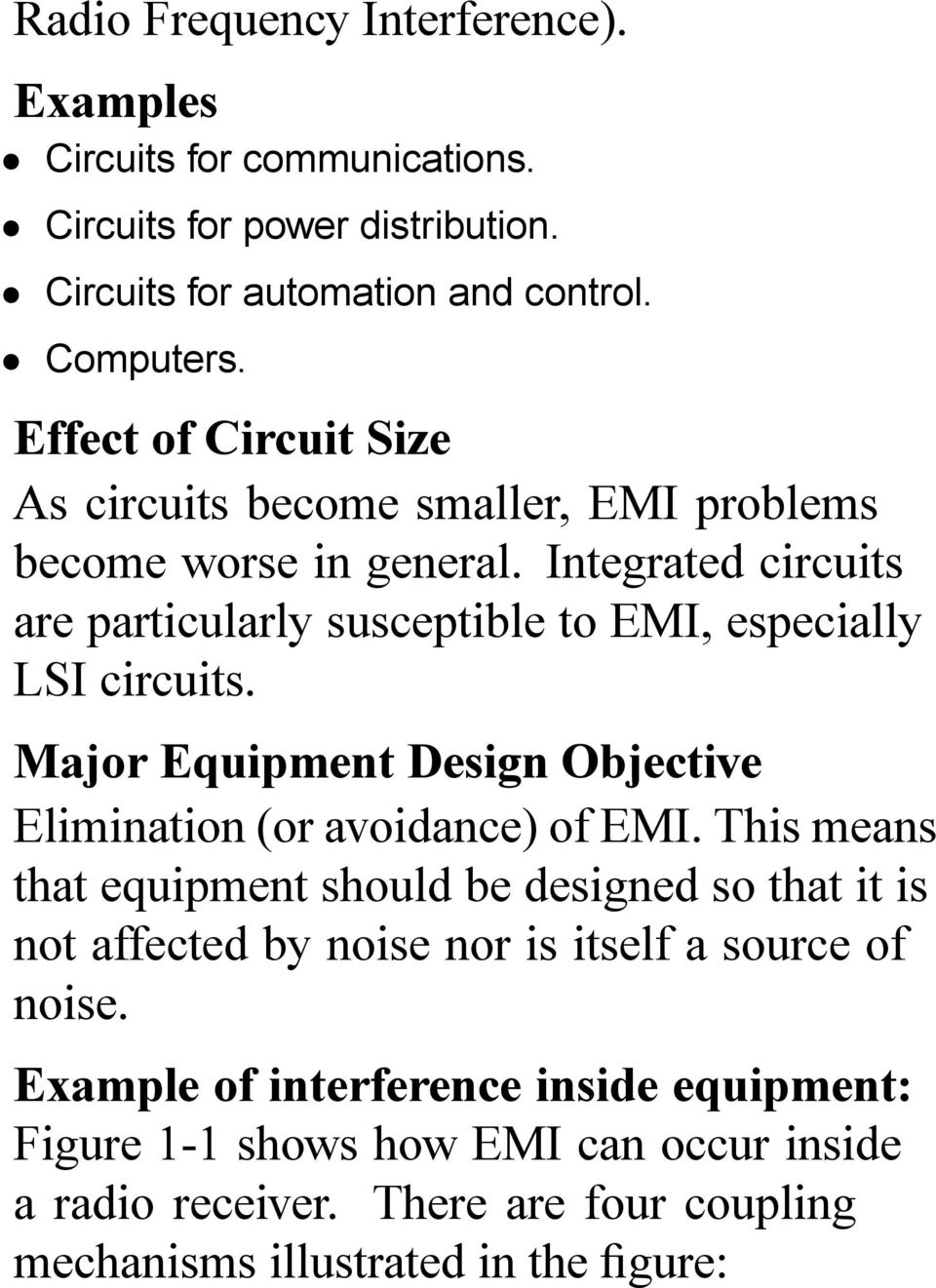 Integrated circuits are particularly susceptible to EMI, especially LSI circuits. Major Equipment Design Objective Elimination (or avoidance) of EMI.