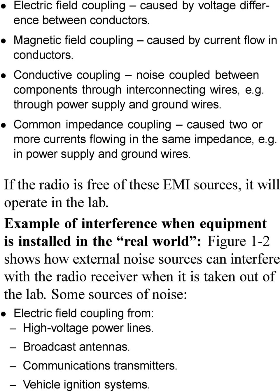 Common impedance coupling caused two or more currents flowing in the same impedance, e.g. in power supply and ground wires. If the radio is free of these EMI sources, it will operate in the lab.