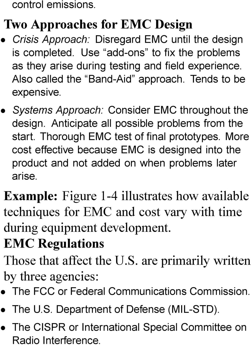 More cost effective because EMC is designed into the product and not added on when problems later arise.