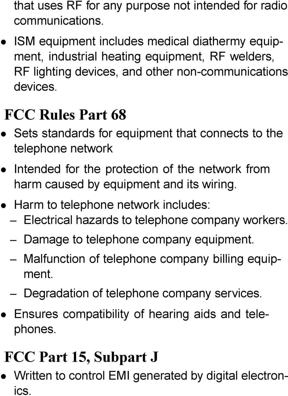 FCC Rules Part 68 Sets standards for equipment that connects to the telephone network Intended for the protection of the network from harm caused by equipment and its wiring.