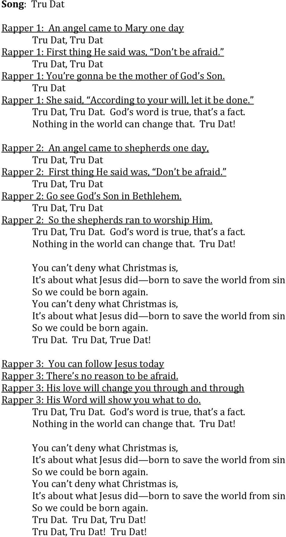 Rapper 2: An angel came to shepherds one day, Rapper 2: First thing He said was, Don t be afraid. Rapper 2: Go see God s Son in Bethlehem. Rapper 2: So the shepherds ran to worship Him.
