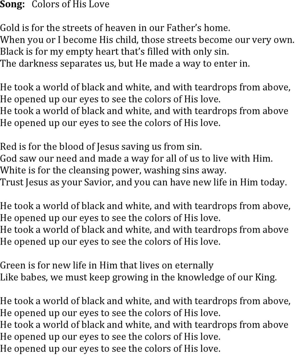 He took a world of black and white, and with teardrops from above, He took a world of black and white, and with teardrops from above Red is for the blood of Jesus saving us from sin.