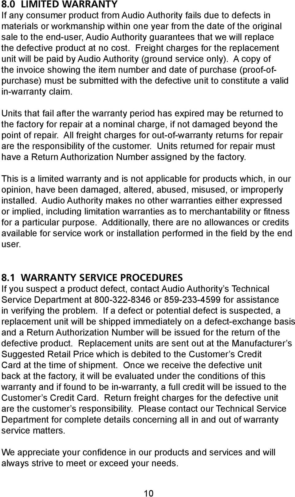 A copy of the invoice showing the item number and date of purchase (proof-ofpurchase) must be submitted with the defective unit to constitute a valid in-warranty claim.