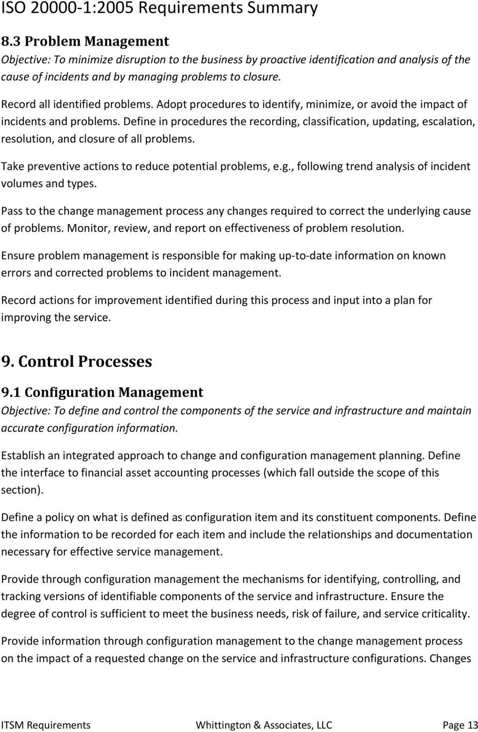 Define in procedures the recording, classification, updating, escalation, resolution, and closure of all problems. Take preventive actions to reduce potential problems, e.g., following trend analysis of incident volumes and types.