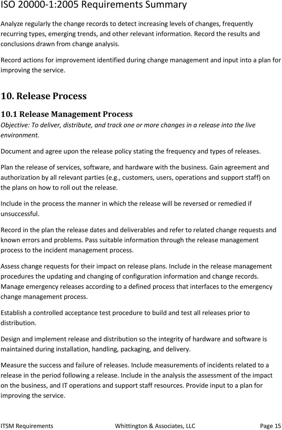 Release Process 10.1 Release Management Process Objective: To deliver, distribute, and track one or more changes in a release into the live environment.