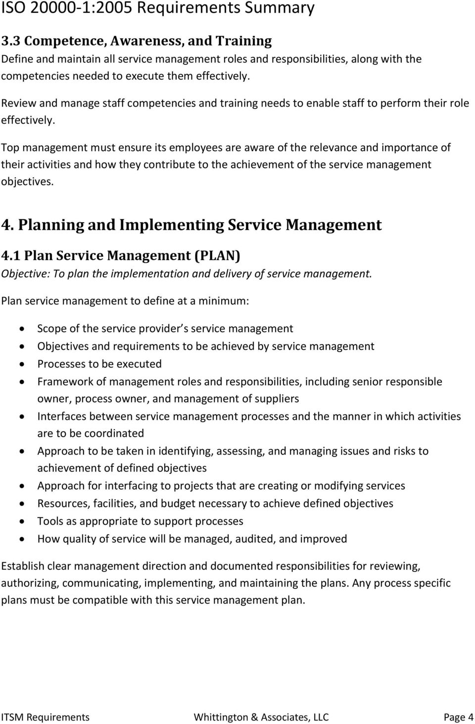 Top management must ensure its employees are aware of the relevance and importance of their activities and how they contribute to the achievement of the service management objectives. 4.