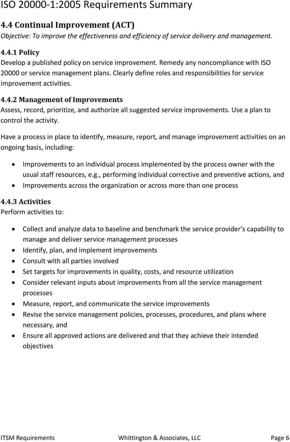 4.2 Management of Improvements Assess, record, prioritize, and authorize all suggested service improvements. Use a plan to control the activity.