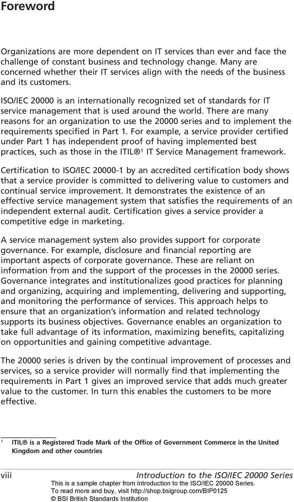 ISO/IEC 20000 is an internationally recognized set of standards for IT service management that is used around the world.