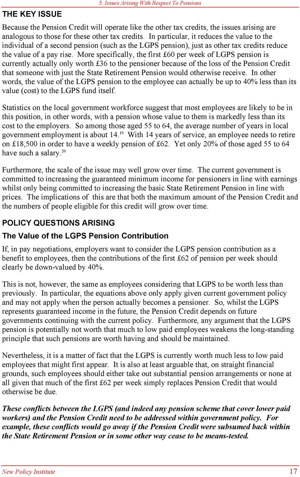 More specifically, the first 60 per week of LGPS pension is currently actually only worth 36 to the pensioner because of the loss of the Pension Credit that someone with just the State Retirement