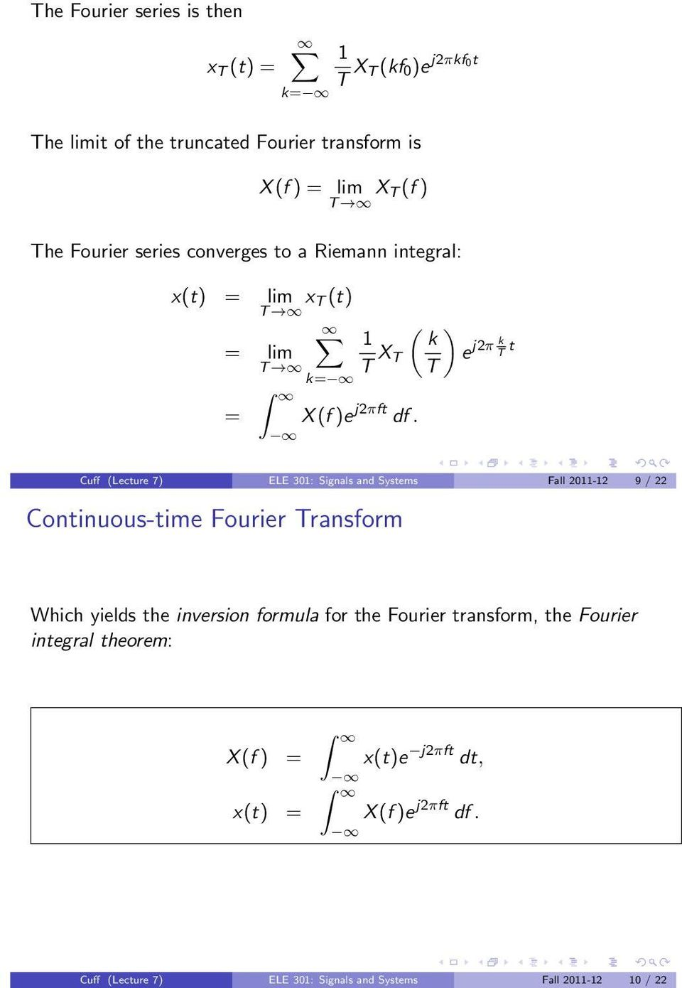 Cuff (Lecture 7) ELE 3: Signals and Systems Fall 2-2 9 / 22 Continuous-time Fourier Transform Which yields the inversion formula for the