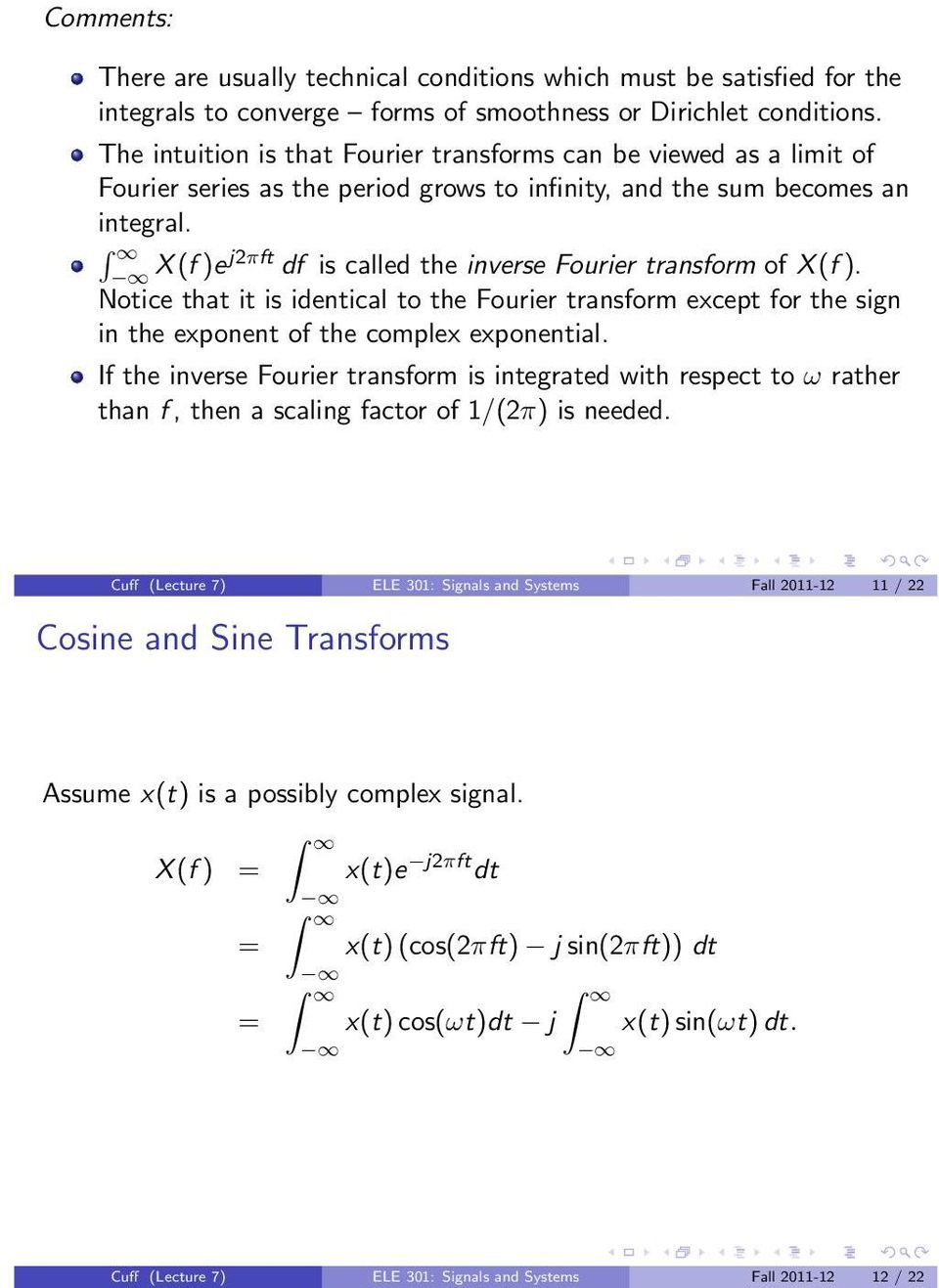 X (f )ej2πft df is called the inverse Fourier transform of X (f ). Notice that it is identical to the Fourier transform except for the sign in the exponent of the complex exponential.