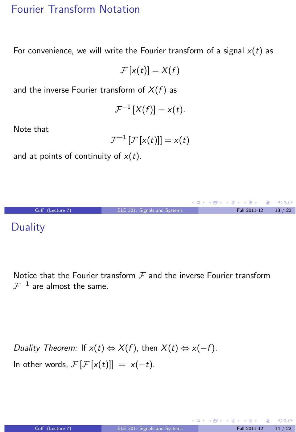 Duality Cuff (Lecture 7) ELE 3: Signals and Systems Fall 2-2 3 / 22 Notice that the Fourier transform F and the inverse Fourier transform F